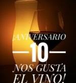 ¡10º Aniversario de Nos Gusta el Vino!